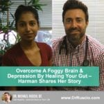 You CAN Overcome Brain Fog & Depression by Healing Your Gut – Harman Shares Her Story