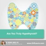 Are You Truly Hypothyroid? Caution for Those Seeing a Functional Medicine Provider