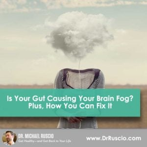 Is Your Gut Causing Your Brain Fog? Plus, How You Can Fix It - Brain Fog How You Can Fix It