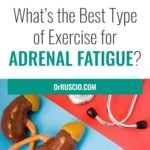 What's the Best Type of Exercise for Adrenal Fatigue?