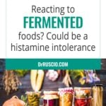 Reacting to fermented foods? It could be histamine intolerance
