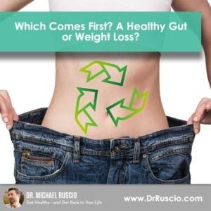 Which Comes First? A Healthy Gut or Weight Loss? - DrR Post 1st Gut or Weight Loss1