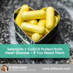 Selenium + CoQ10 Protect from Heart Disease – If You Need Them - DrR Post Heart