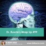 Dr. Ruscio's Wrap Up #99