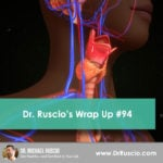 Dr. Ruscios Wrap Up #94