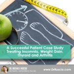 A Successful Patient Case Study Treating Insomnia, Weight Gain, Thyroid, and Arthritis