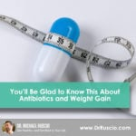 You'll Be Glad to Know This About Antibiotics and Weight Gain