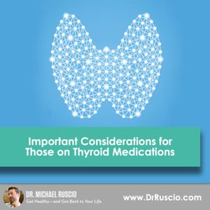 Important Considerations for Those on Thyroid Medications