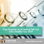 Can Organic Acid Testing Tell You How Healthy You Are?