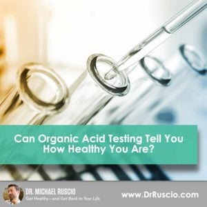 Can Organic Acid Testing Tell You How Healthy You Are? - Organic Acid Testing