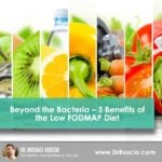 Beyond the Bacteria – 3 Benefits of the Low FODMAP Diet