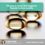 Vitamin D Does Not Improve Thyroid Autoimmunity