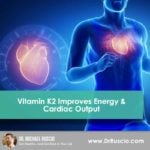 Vitamin K2 Improves Energy & Cardiac Output