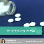 Dr. Ruscio's Wrap Up #135