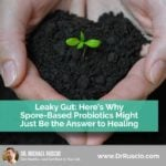 Leaky Gut: Here's Why Spore-Based Probiotics Might Just Be the Answer to Healing