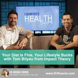 Your Diet is Fine, Your Lifestyle Sucks – with Tom Bilyeu of Impact Theory