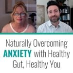 Naturally Overcoming Anxiety with Healthy Gut, Healthy You