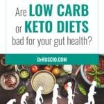 Are Low Carb or Keto Diets Bad for Your Gut Health?