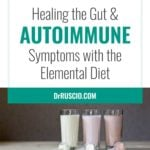 Healing the Gut & Autoimmune Symptoms with the Elemental Diet