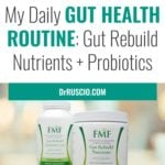 My Daily Gut Health Routine: Gut Rebuild Nutrients + Probiotics